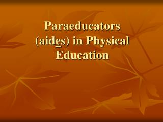 Paraeducators (aid e s) in Physical Education