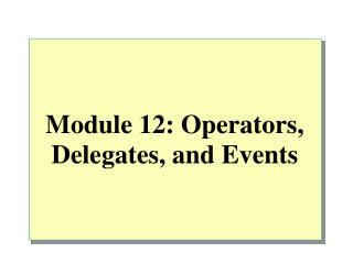 Module 12: Operators, Delegates, and Events
