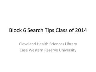 Block 6 Search Tips Class of 2014