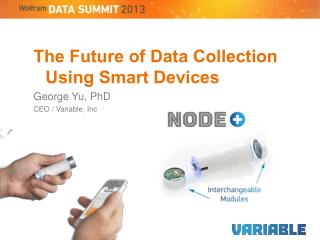 The Future of Data Collection Using Smart Devices  George Yu, PhD CEO / Variable, Inc