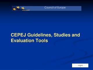 CEPEJ  Guidelines ,  Studies and  Evaluation Tools