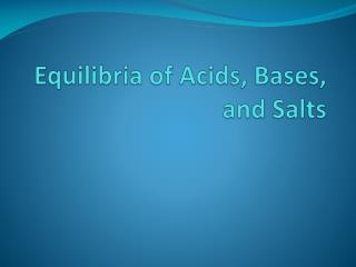 Equilibria  of Acids, Bases, and Salts
