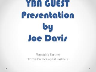 YBA GUEST  Presentation by  Joe Davis