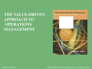 THE VALUE-DRIVEN  APPROACH TO  OPERATIONS MANAGEMENT