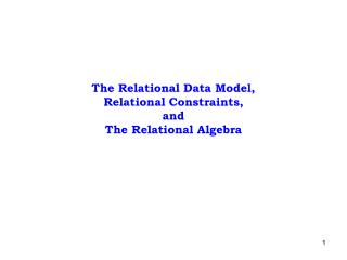 The Relational Data Model,  Relational Constraints,  and  The Relational Algebra