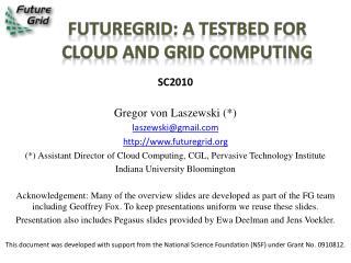 FutureGrid : a  Testbed  for Cloud and Grid Computing