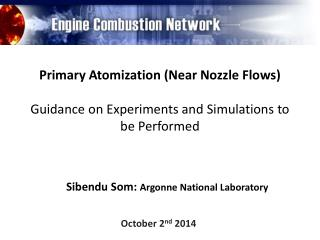 Primary Atomization (Near Nozzle Flows) Guidance  on Experiments and Simulations to be  Performed