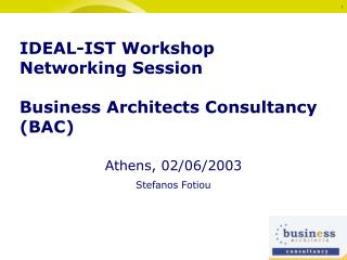 IDEAL-IST Workshop Networking Session Business Architects Consultancy (BAC)
