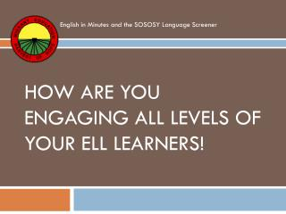 How are you engaging all Levels of Your ELL learners!