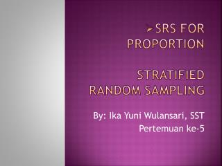 SRS for Proportion Stratified random sampling