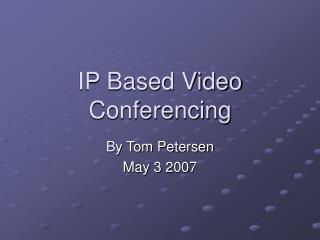 IP Based Video Conferencing
