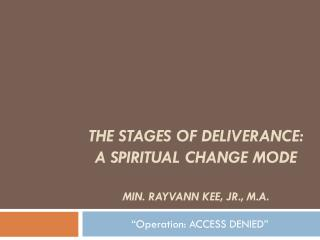 The Stages of Deliverance: A Spiritual Change Mode Min. rayvann Kee, Jr., M.A.
