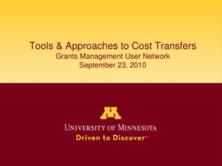 Tools & Approaches to Cost Transfers Grants Management User Network September 23, 2010