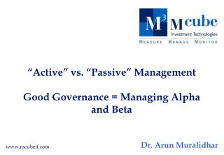 """Active"" vs. ""Passive"" Management       Good Governance = Managing Alpha and Beta"
