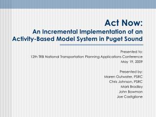 Act Now: An Incremental Implementation of an Activity-Based Model System in Puget Sound