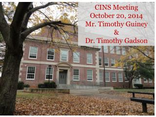 CINS Meeting  October 20, 2014 Mr. Timothy Guiney  &  Dr. Timothy Gadson
