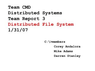 Team CMD  Distributed Systems  Team Report 3 Distributed File System 1/31/07