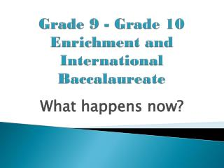 Grade 9 - Grade 10 Enrichment and International Baccalaureate