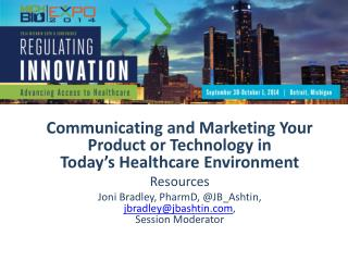 Communicating and Marketing Your Product or Technology in  Today's  Healthcare  Environment
