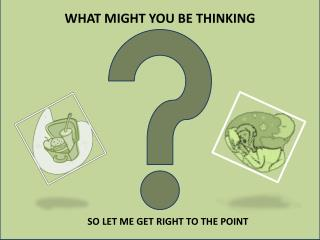 WHAT MIGHT YOU BE THINKING