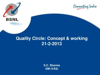 Quality Circle: Concept & working  21-2-2013 S.C. Sharma GM (VAS)