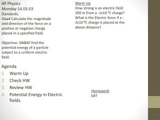 Agenda Warm Up Check HW Review HW Potential Energy in Electric fields.