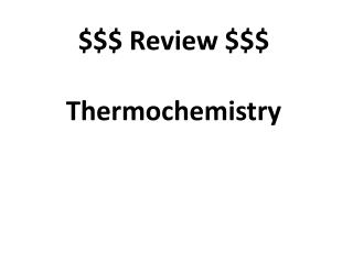 $$$ Review $$$ Thermochemistry