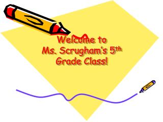 Welcome to  Ms. Scrugham's 5 th Grade Class!