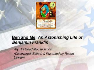 Ben and Me :  An Astonishing Life of Benjamin Franklin