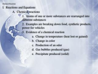 Chemical  Reactions I.  Reactions and Equations 	A.  Chemical reactions