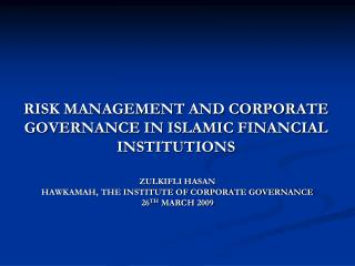 RISK MANAGEMENT AND CORPORATE GOVERNANCE IN ISLAMIC FINANCIAL INSTITUTIONS