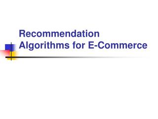 Recommendation Algorithms for E-Commerce