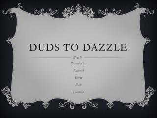 Duds to dazzle