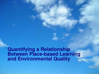 Quantifying a Relationship Between Place-based Learning and Environmental Quality