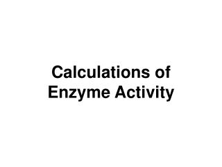 Calculations of Enzyme Activity