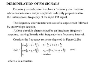 DEMODULATION OF FM SIGNALS Frequency demodulation involves a frequency discriminator,