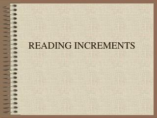 READING INCREMENTS