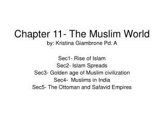 Chapter 11- The Muslim World by: Kristina Giambrone Pd. A