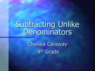 Subtracting  Unlike Denominators