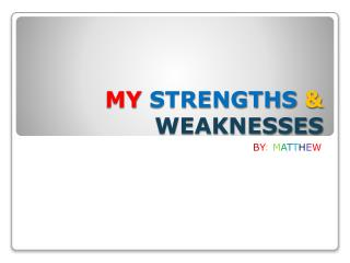 MY  STRENGTHS & WEAKNESSES