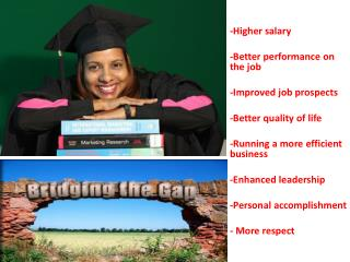 -Higher  salary -Better  performance on the  job -Improved  job  prospects