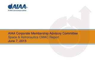 AIAA Corporate Membership Advisory Committee Space & Astronautics CMAC Report June 7, 2013