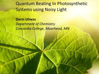 Quantum Beating In Photosynthetic Systems using Noisy Light Darin Ulness Department of Chemistry