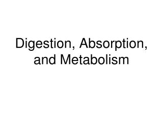 Digestion, Absorption, and Metabolism