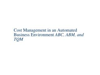Cost Management in an Automated Business Environment  ABC, ABM, and TQM