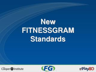 New FITNESSGRAM  Standards
