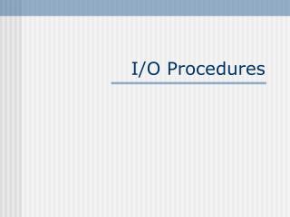 I/O Procedures