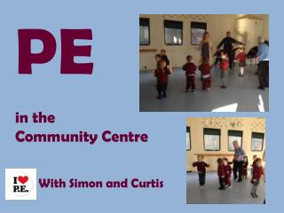PE in the  Community Centre