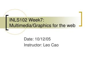 INLS102 Week7: Multimedia/Graphics for the web