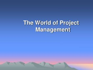 The World of  Project Management